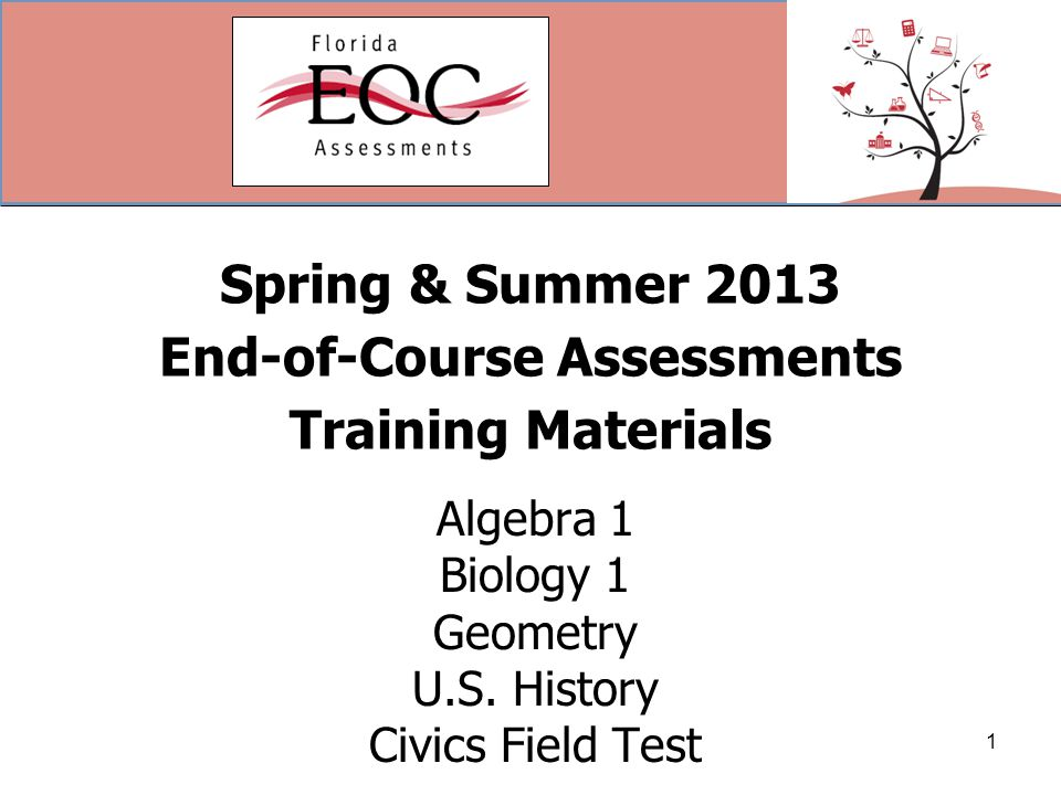 Spring & Summer 2013 End-of-Course Assessments Training Materials Algebra 1 Biology 1 Geometry U.S.