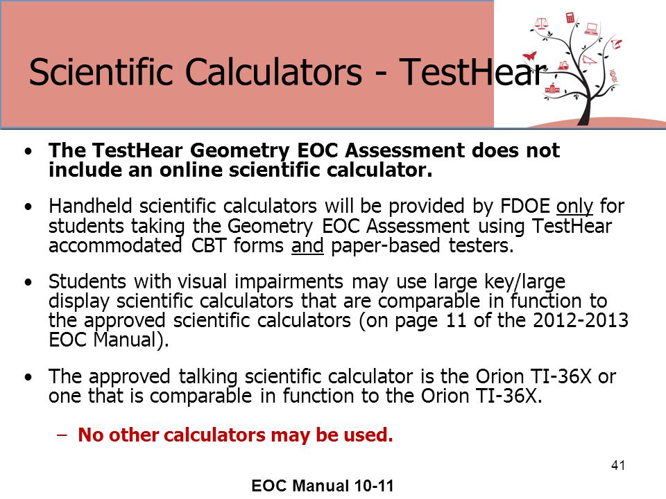 Scientific Calculators - TestHear The TestHear Geometry EOC Assessment does not include an online scientific calculator.