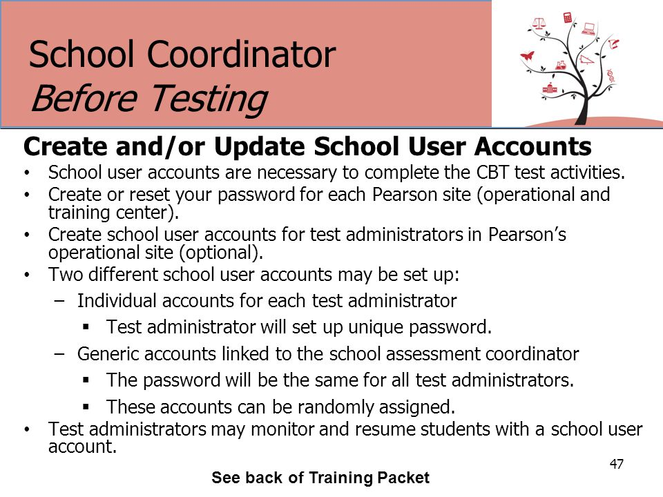 School Coordinator Before Testing Create and/or Update School User Accounts School user accounts are necessary to complete the CBT test activities.
