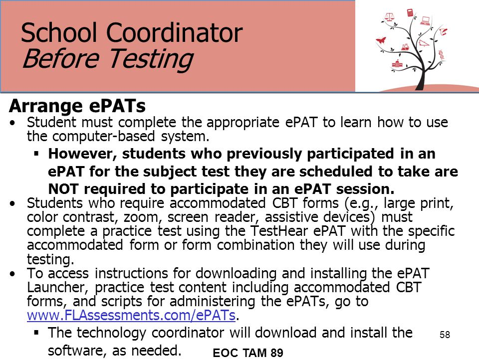 School Coordinator Before Testing Arrange ePATs Student must complete the appropriate ePAT to learn how to use the computer-based system.