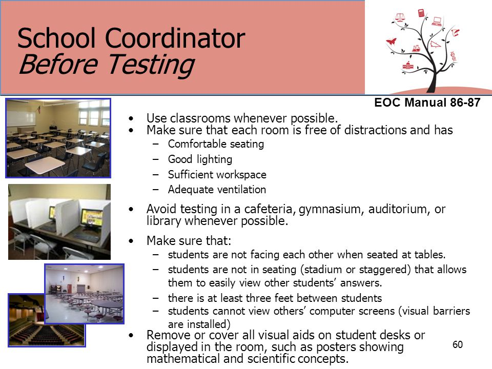 60 School Coordinator Before Testing Use classrooms whenever possible.