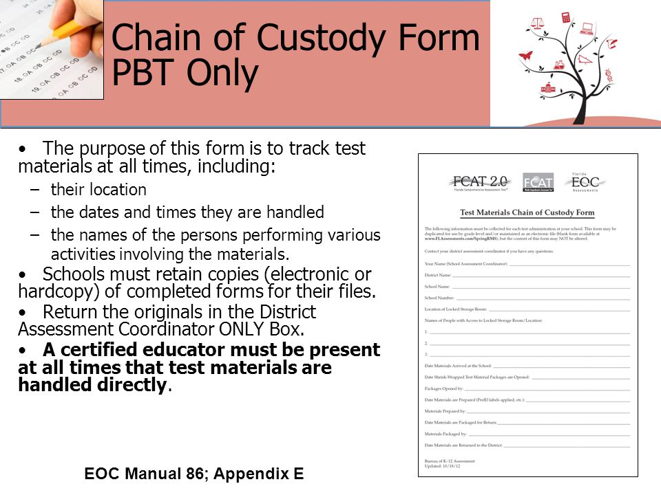 Chain of Custody Form PBT Only The purpose of this form is to track test materials at all times, including: –their location –the dates and times they are handled –the names of the persons performing various activities involving the materials.