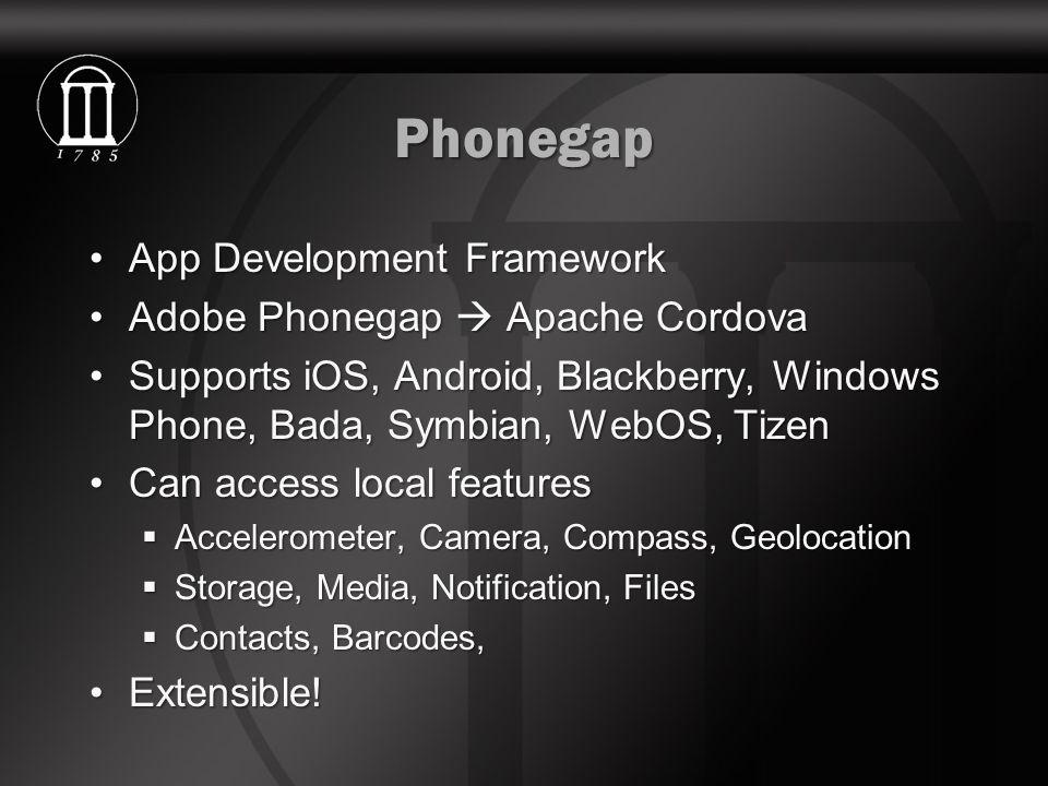 Phonegap App Development FrameworkApp Development Framework Adobe Phonegap  Apache CordovaAdobe Phonegap  Apache Cordova Supports iOS, Android, Blac