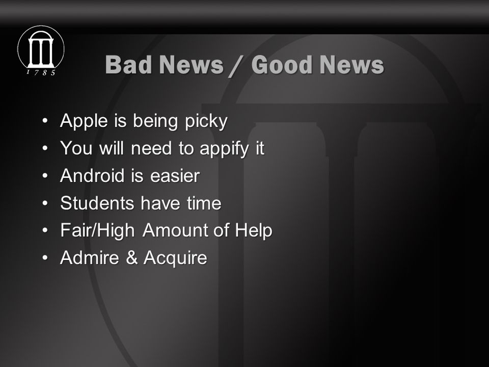Bad News / Good News Apple is being pickyApple is being picky You will need to appify itYou will need to appify it Android is easierAndroid is easier