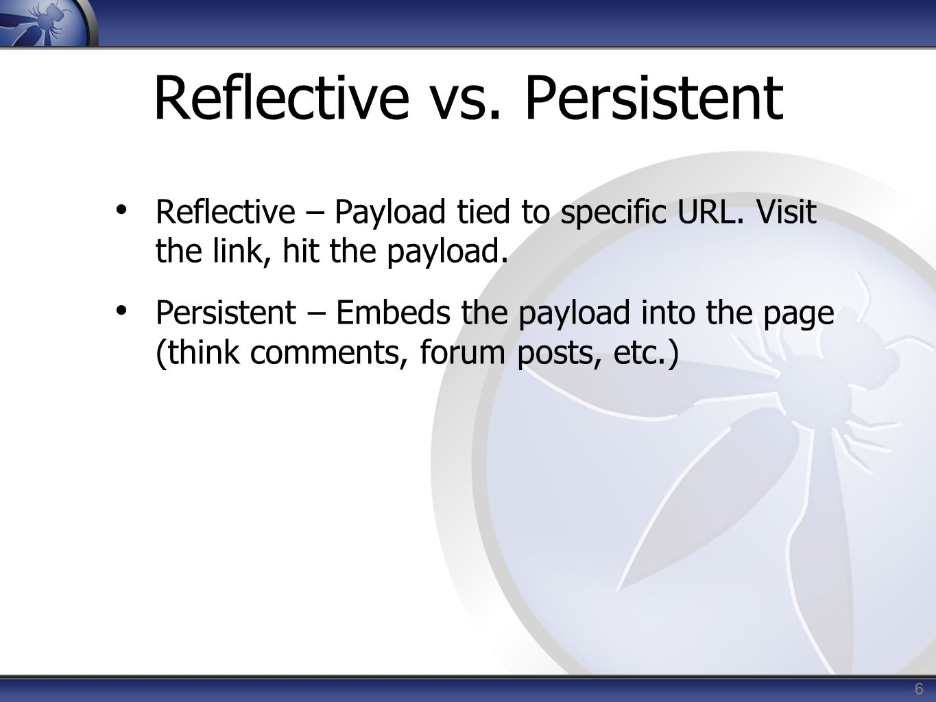 Reflective vs. Persistent Reflective – Payload tied to specific URL.