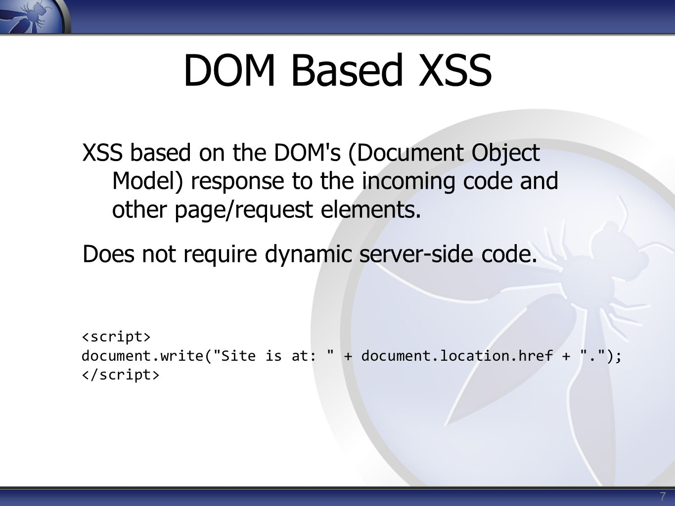 DOM Based XSS XSS based on the DOM s (Document Object Model) response to the incoming code and other page/request elements.