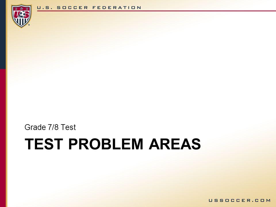 TEST PROBLEM AREAS Grade 7/8 Test