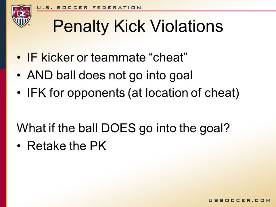 Infraction on PK At a penalty kick, the kicker violates Law 14 after you signal for the kick to be taken, but before the ball is kicked.