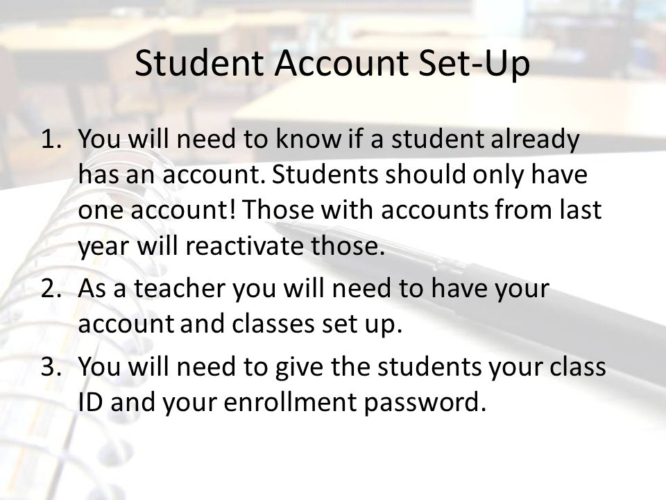 Student Account Set-Up 1.You will need to know if a student already has an account. Students should only have one account! Those with accounts from la