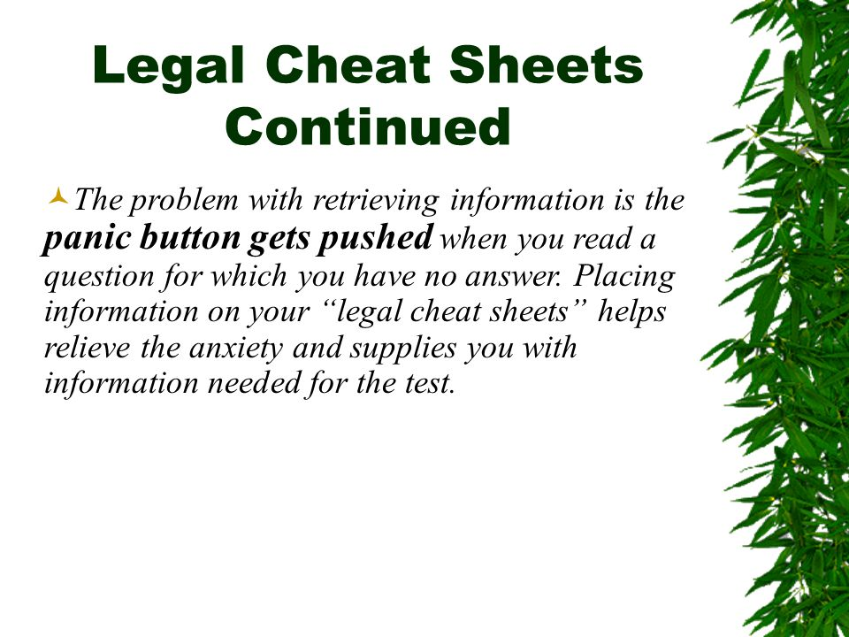 Legal Cheat Sheets Continued The problem with retrieving information is the panic button gets pushed when you read a question for which you have no answer.
