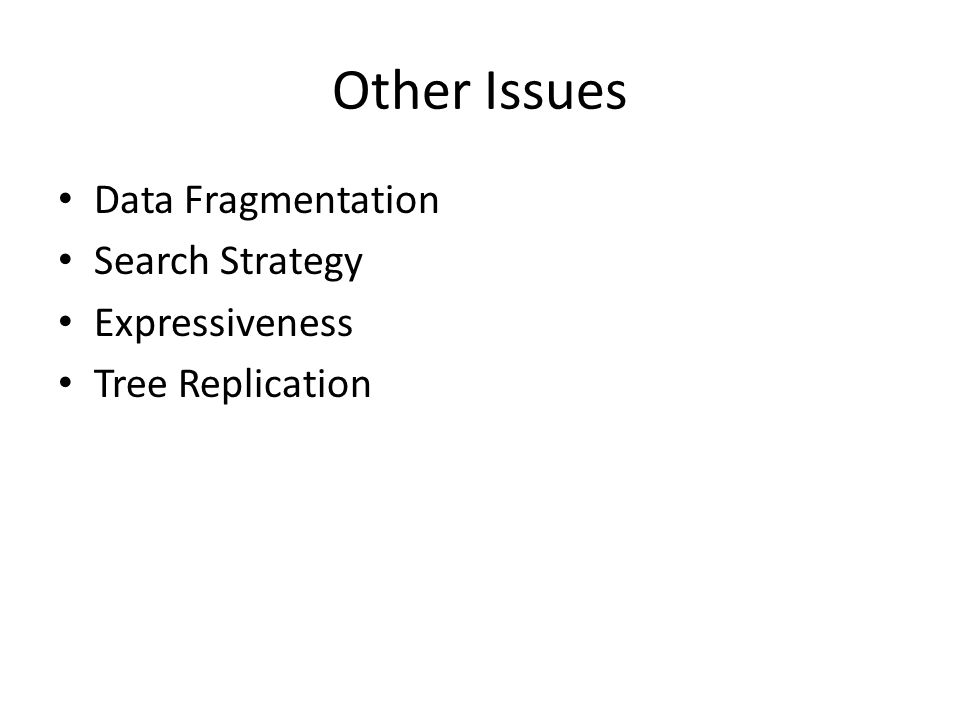 Other Issues Data Fragmentation Search Strategy Expressiveness Tree Replication