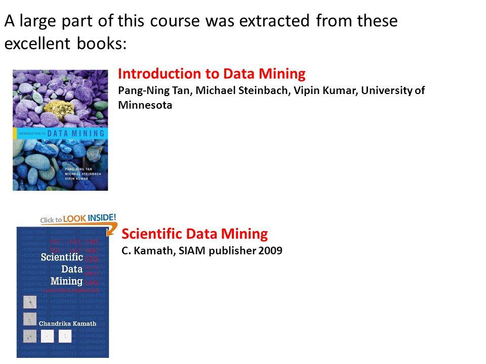 Introduction to Data Mining Pang-Ning Tan, Michael Steinbach, Vipin Kumar, University of Minnesota Scientific Data Mining C. Kamath, SIAM publisher 20