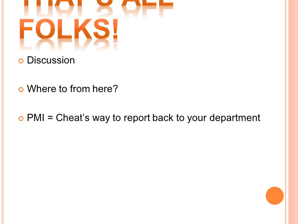 Discussion Where to from here? PMI = Cheat's way to report back to your department
