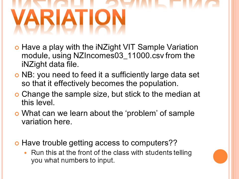 Have a play with the iNZight VIT Sample Variation module, using NZIncomes03_11000.csv from the iNZight data file. NB: you need to feed it a sufficient