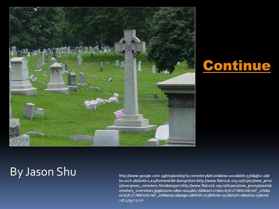 By Jason Shu http://www.google.com.sg/imglanding?q=cemetery&hl=en&biw=1020&bih=576&gbv=2&t bs=isch:1&tbnid=LaJ4fIomwnIciM:&imgrefurl=http://www.flatro