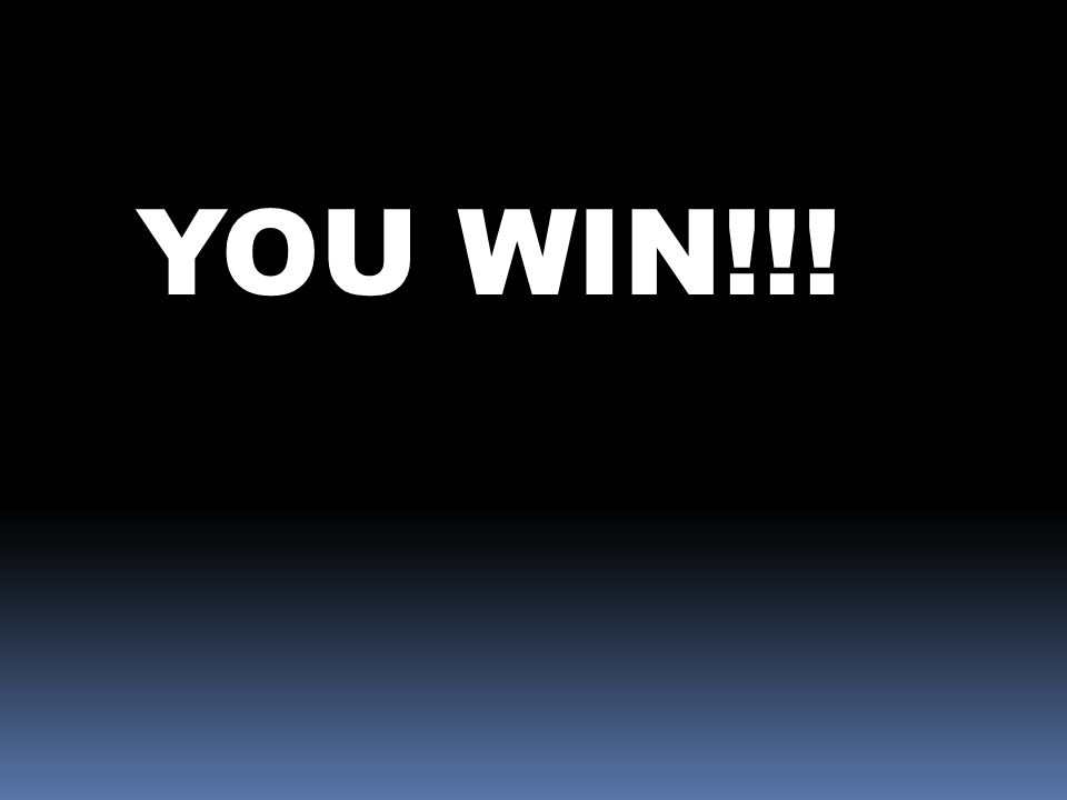 YOU WIN!!!