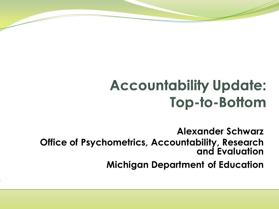 Alexander Schwarz Office of Psychometrics, Accountability, Research and Evaluation Michigan Department of Education