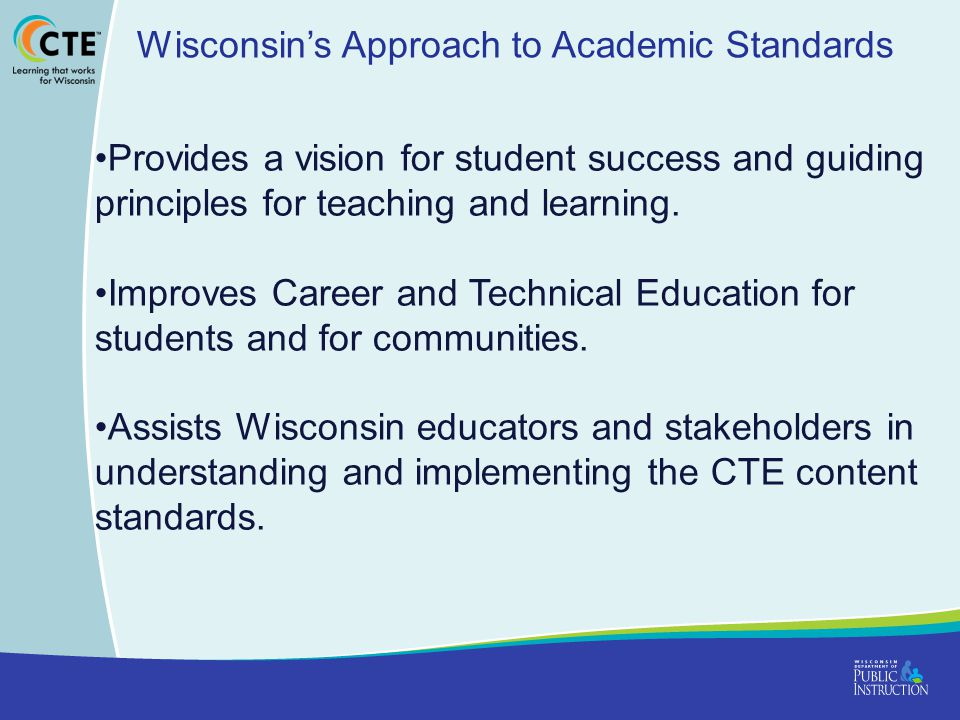 Wisconsin's Approach to Academic Standards Provides a vision for student success and guiding principles for teaching and learning.