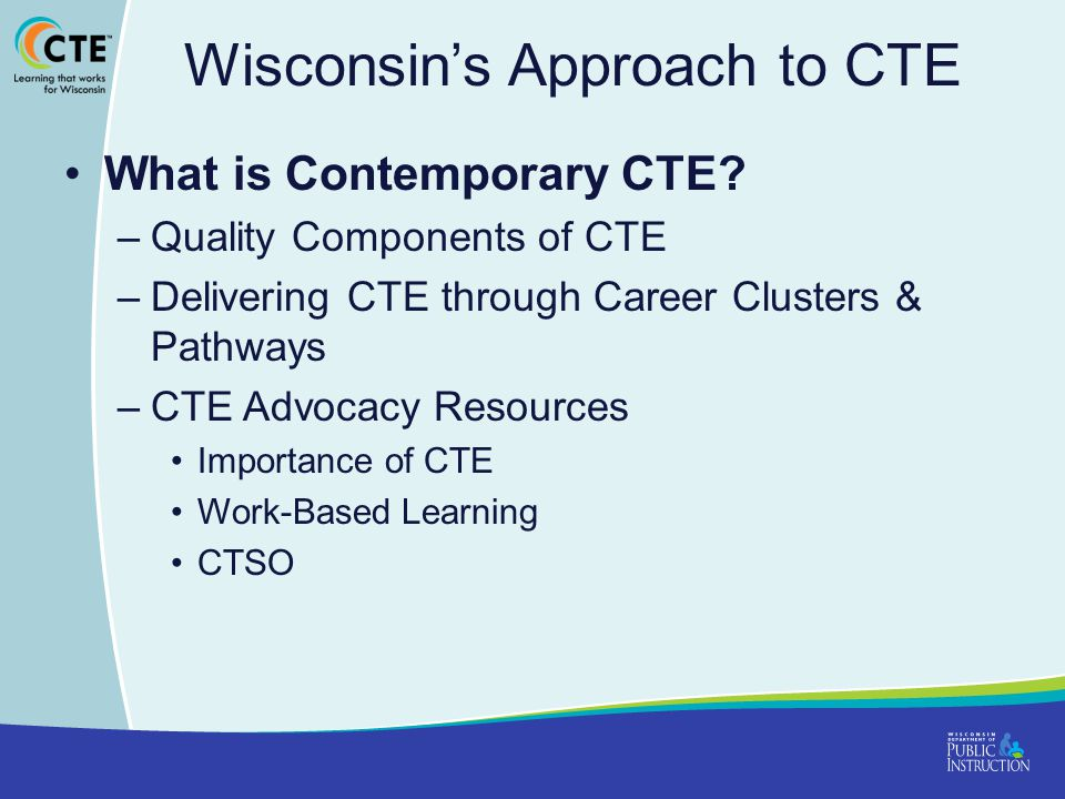 Wisconsin's Approach to CTE What is Contemporary CTE.