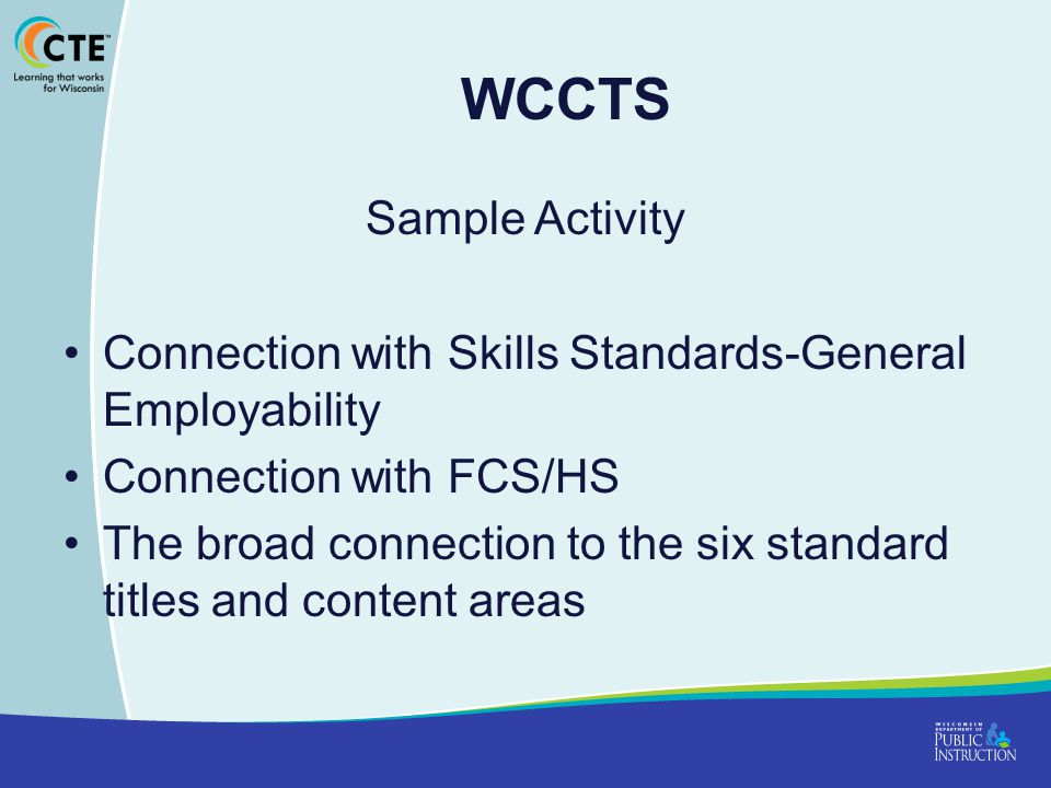 WCCTS Sample Activity Connection with Skills Standards-General Employability Connection with FCS/HS The broad connection to the six standard titles and content areas