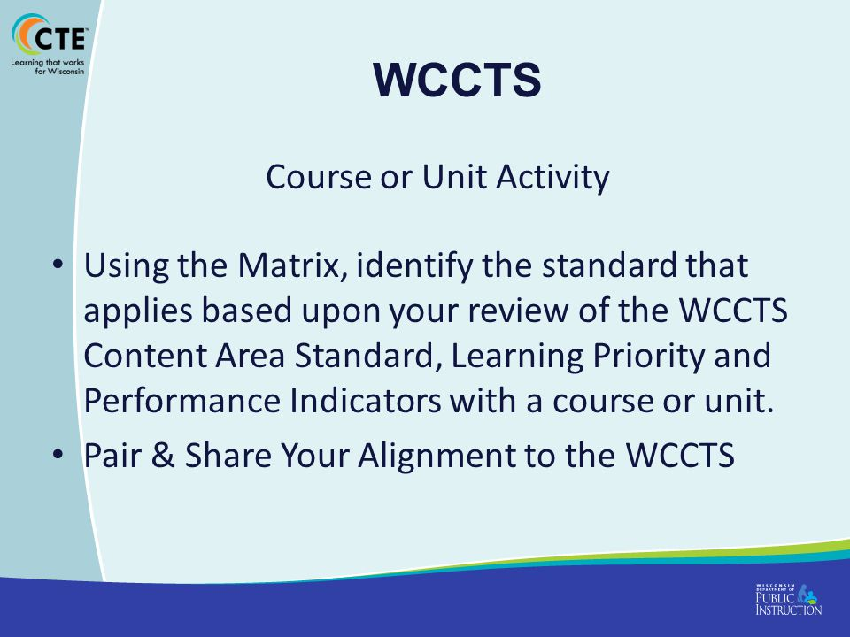 WCCTS Course or Unit Activity Using the Matrix, identify the standard that applies based upon your review of the WCCTS Content Area Standard, Learning Priority and Performance Indicators with a course or unit.