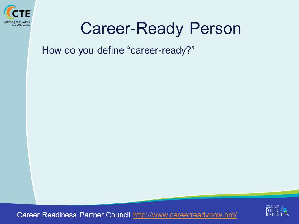 Career-Ready Person How do you define career-ready? Career Readiness Partner Council http://www.careerreadynow.org/http://www.careerreadynow.org/