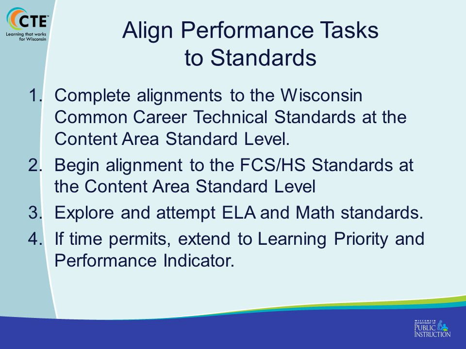 Align Performance Tasks to Standards 1.Complete alignments to the Wisconsin Common Career Technical Standards at the Content Area Standard Level.