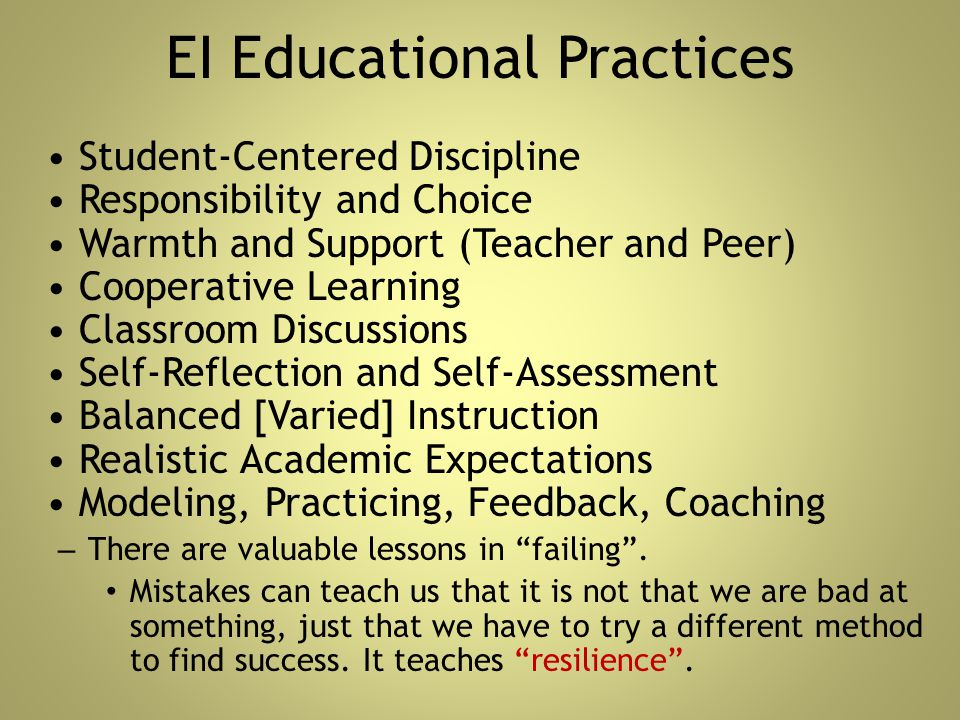 EI Educational Practices Student-Centered Discipline Responsibility and Choice Warmth and Support (Teacher and Peer) Cooperative Learning Classroom Di