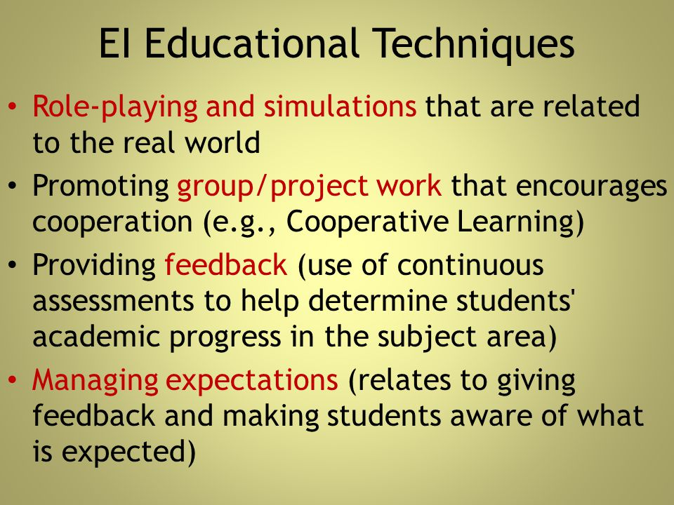 EI Educational Techniques Role-playing and simulations that are related to the real world Promoting group/project work that encourages cooperation (e.