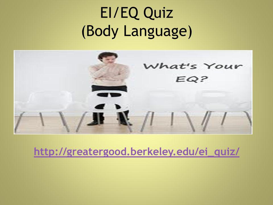 EI/EQ Quiz (Body Language) http://greatergood.berkeley.edu/ei_quiz/