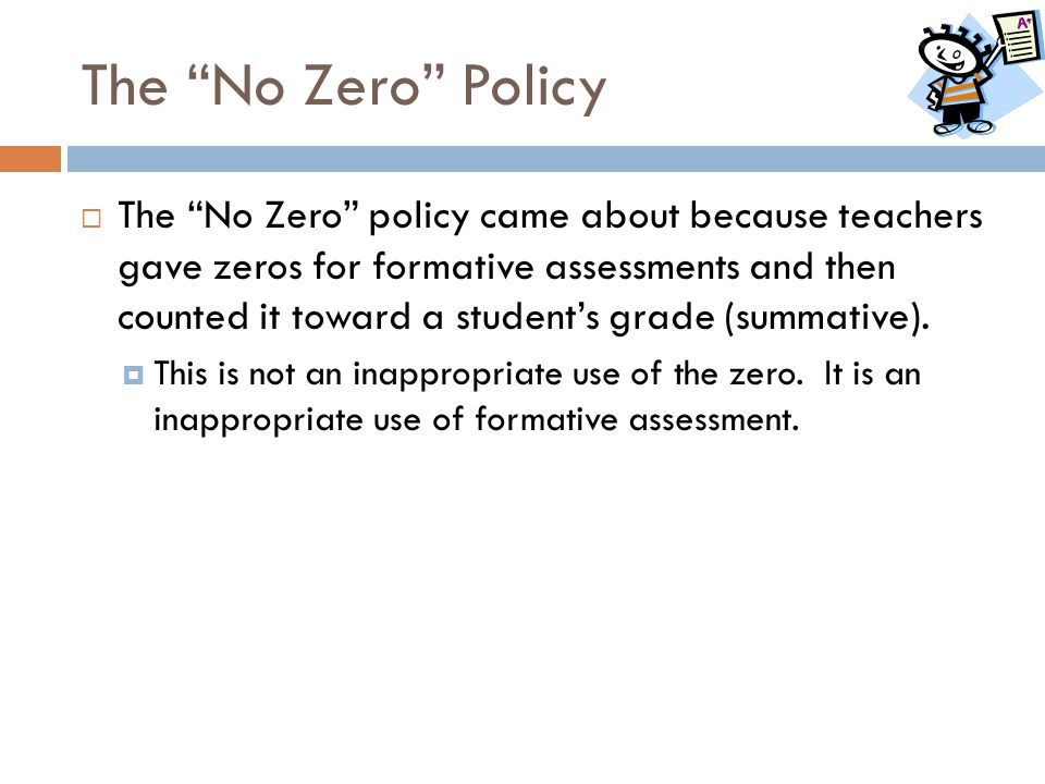 """The """"No Zero"""" Policy  The """"No Zero"""" policy came about because teachers gave zeros for formative assessments and then counted it toward a student's gr"""