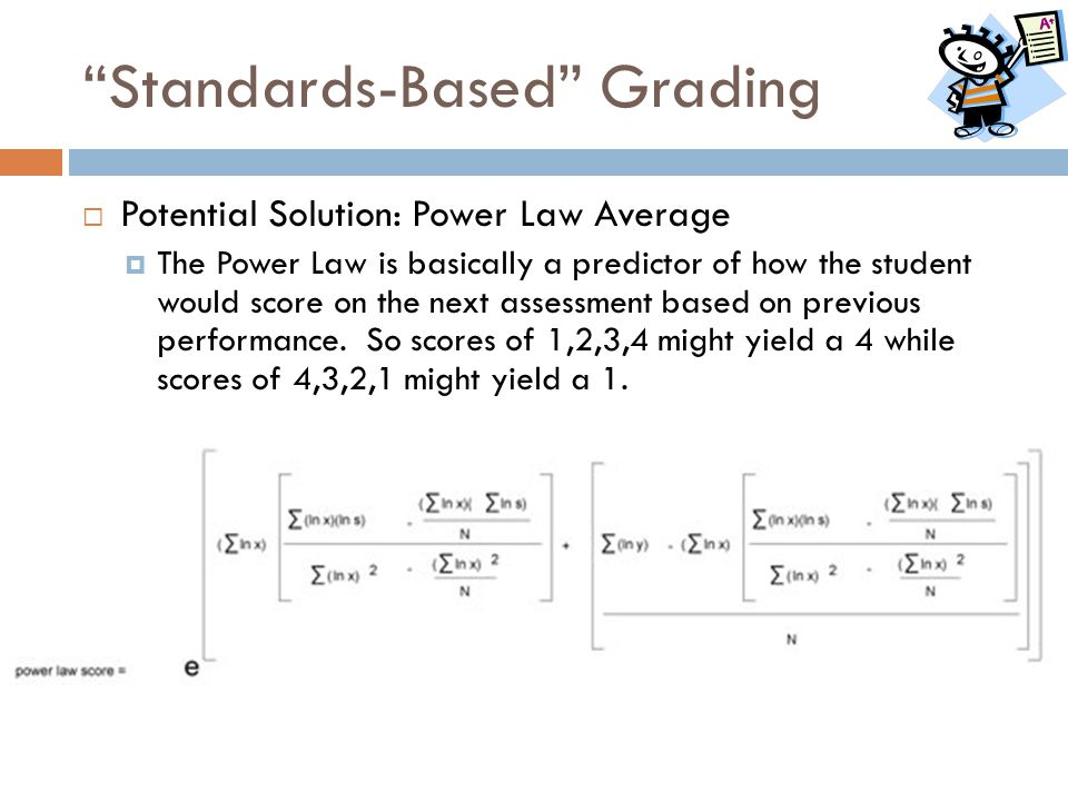 """""""Standards-Based"""" Grading  Potential Solution: Power Law Average  The Power Law is basically a predictor of how the student would score on the next"""