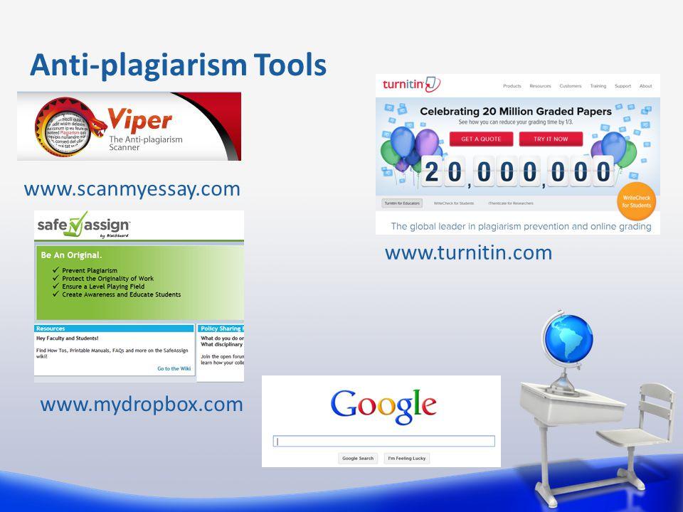 Anti-plagiarism Tools www.scanmyessay.com www.turnitin.com www.mydropbox.com