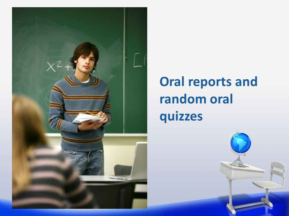 Oral reports and random oral quizzes