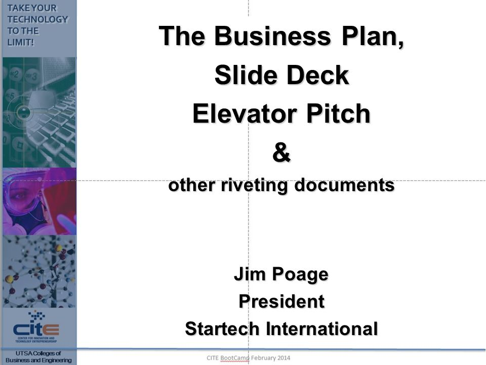 The Business Plan, Slide Deck Elevator Pitch & other riveting documents Jim Poage President Startech International