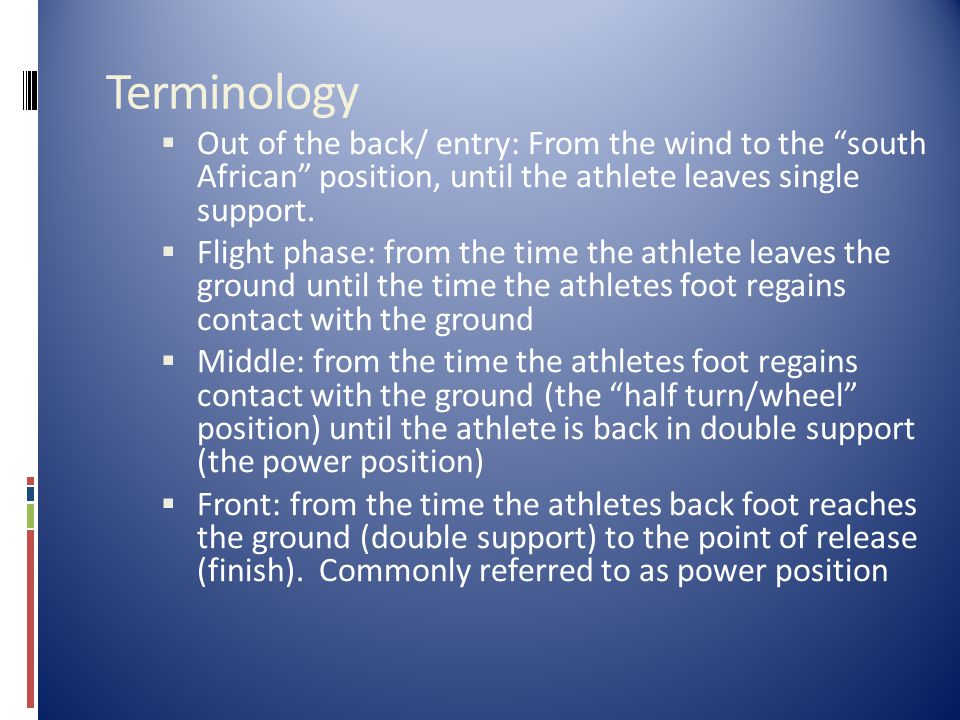 Terminology  Out of the back/ entry: From the wind to the south African position, until the athlete leaves single support.