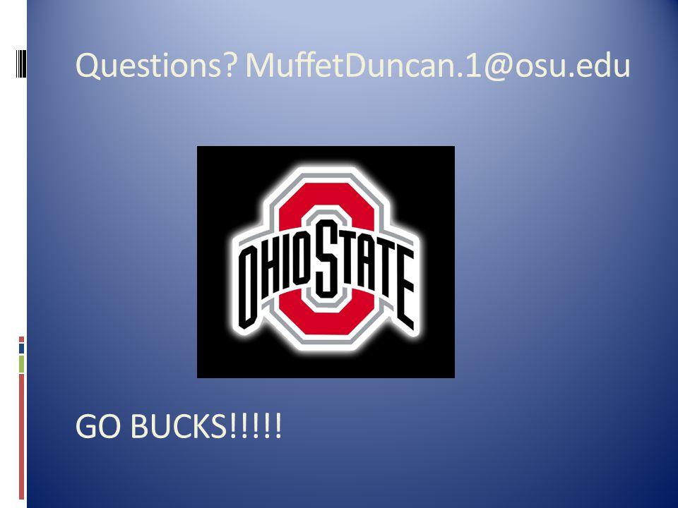Questions MuffetDuncan.1@osu.edu GO BUCKS!!!!!