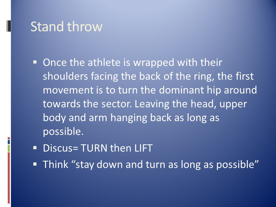 Stand throw  Once the athlete is wrapped with their shoulders facing the back of the ring, the first movement is to turn the dominant hip around towards the sector.