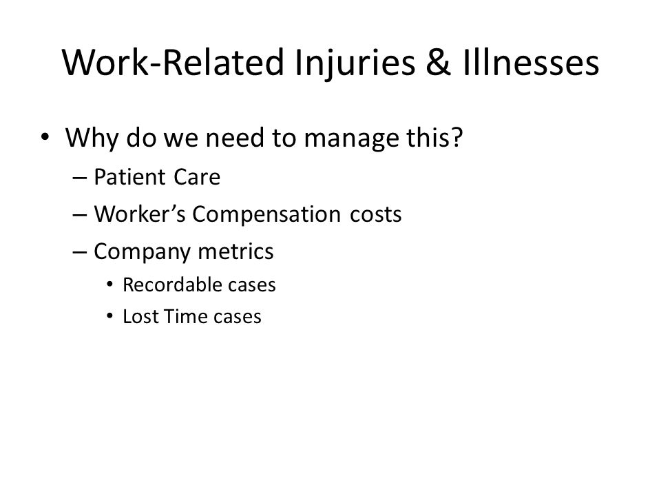 Work-Related Injuries & Illnesses Why do we need to manage this.