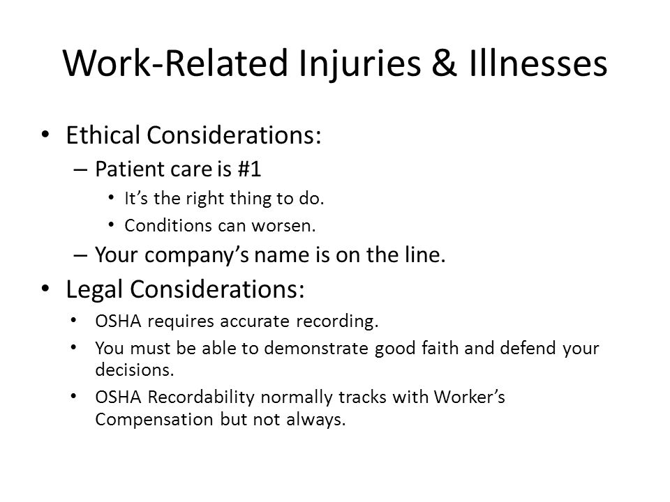 Work-Related Injuries & Illnesses Ethical Considerations: – Patient care is #1 It's the right thing to do.