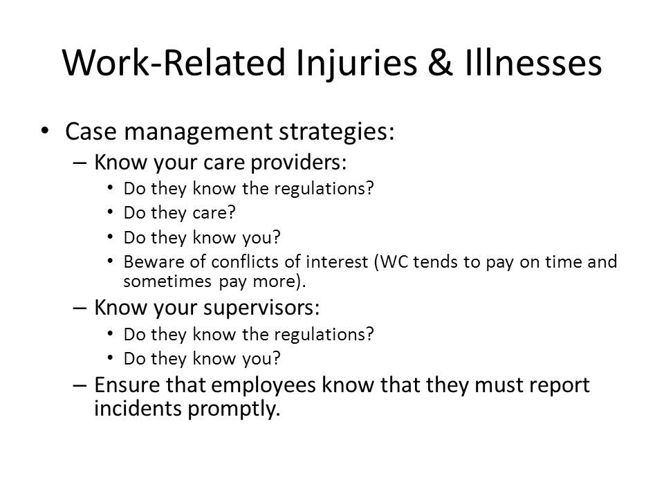 Work-Related Injuries & Illnesses Case management strategies: – Know your care providers: Do they know the regulations? Do they care? Do they know you