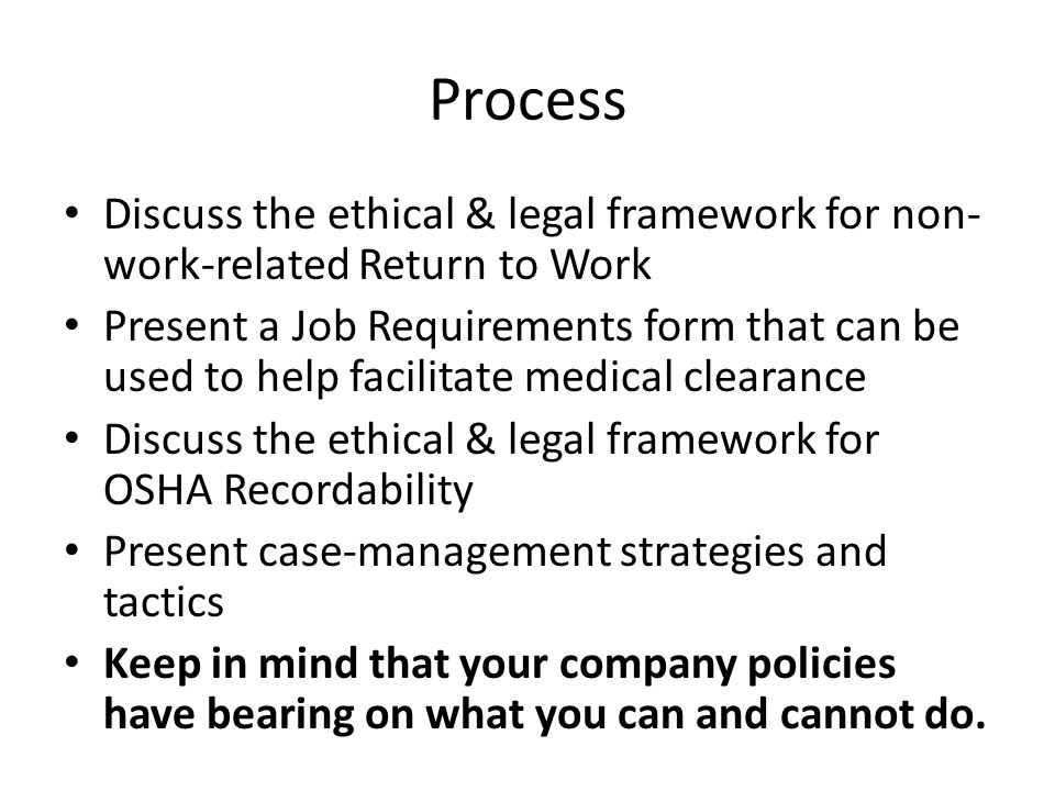 Process Discuss the ethical & legal framework for non- work-related Return to Work Present a Job Requirements form that can be used to help facilitate