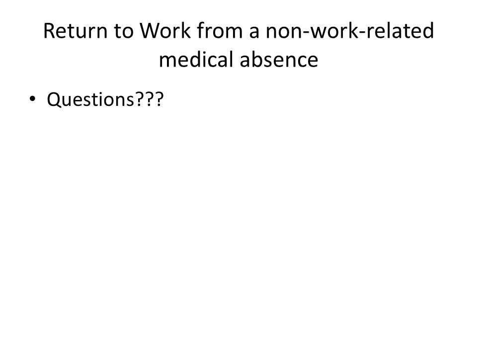 Return to Work from a non-work-related medical absence Questions???