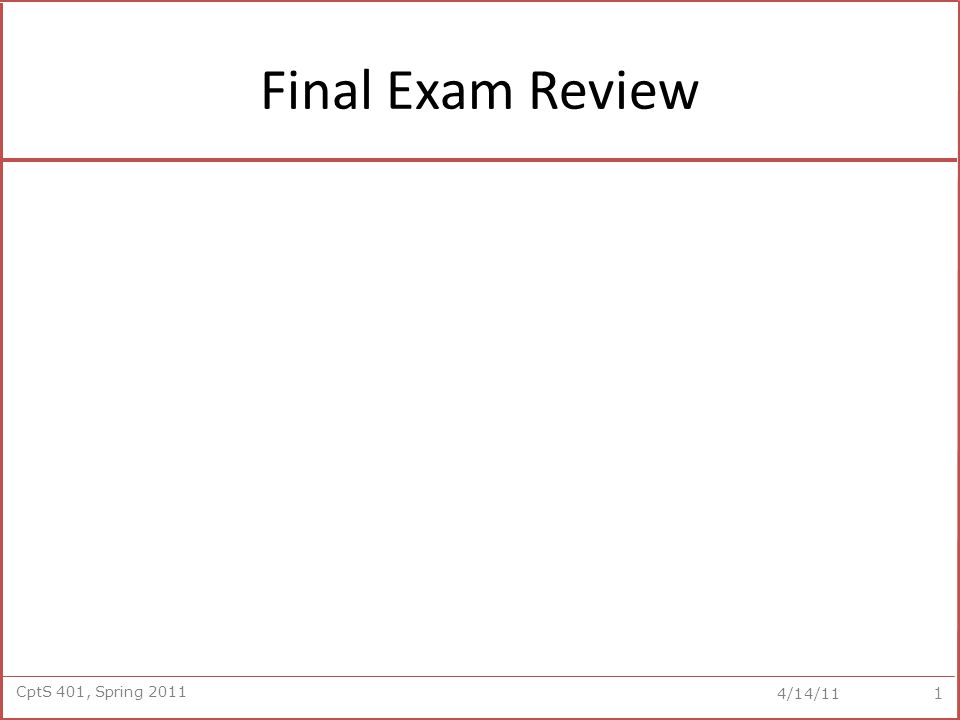 CptS 401, Spring 2011 4/14/11 Final Exam Review 1