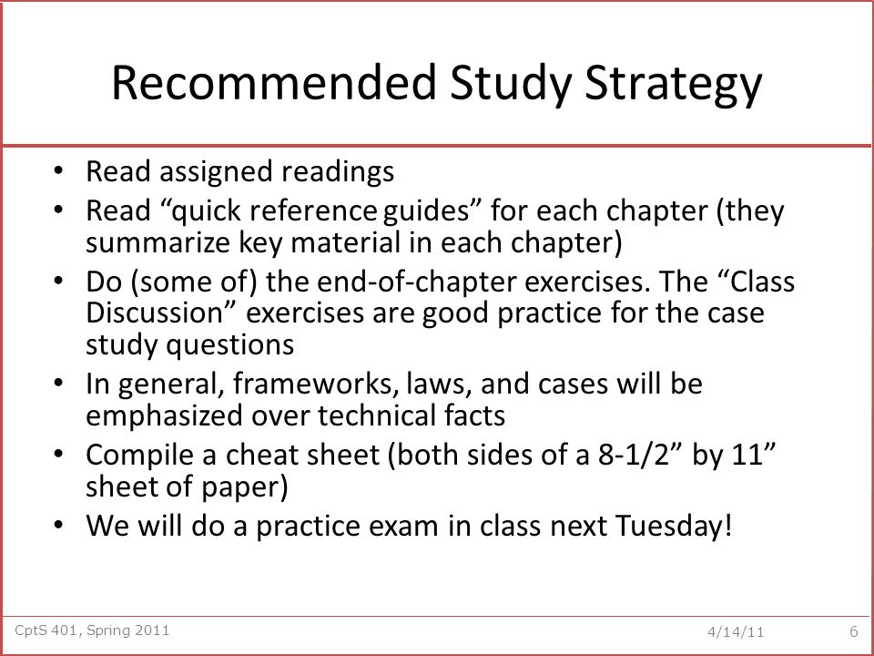 "CptS 401, Spring 2011 4/14/11 Recommended Study Strategy Read assigned readings Read ""quick reference guides"" for each chapter (they summarize key mat"