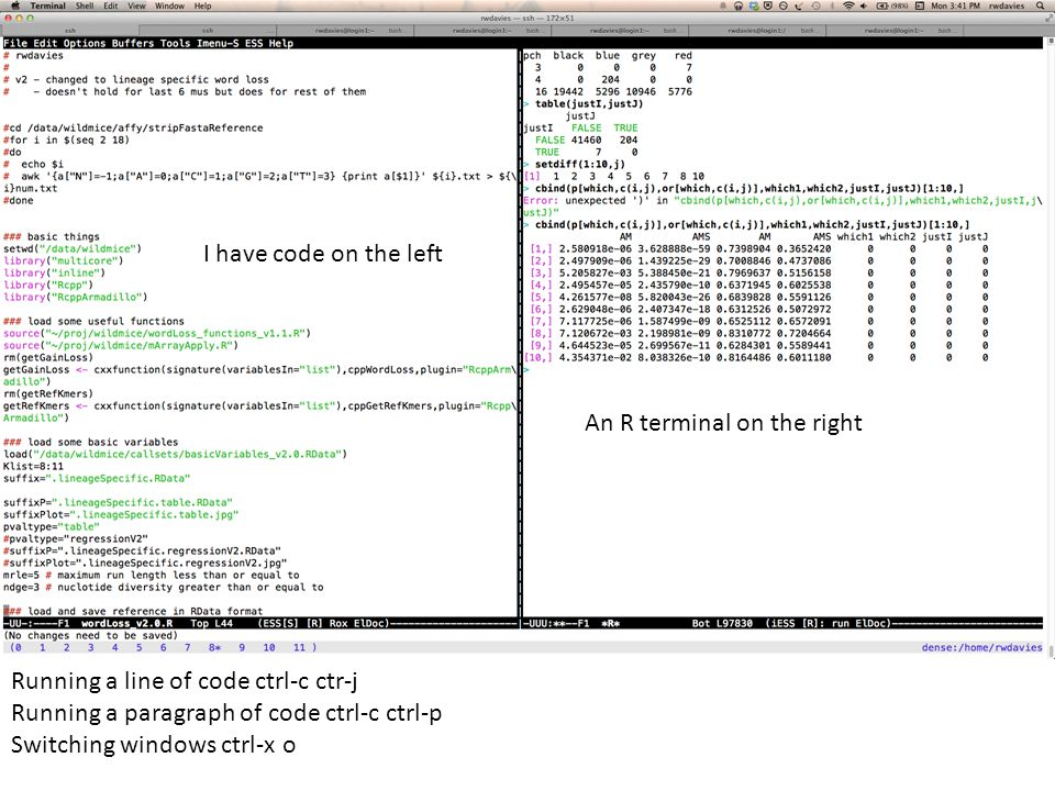 I have code on the left An R terminal on the right Running a line of code ctrl-c ctr-j Running a paragraph of code ctrl-c ctrl-p Switching windows ctr