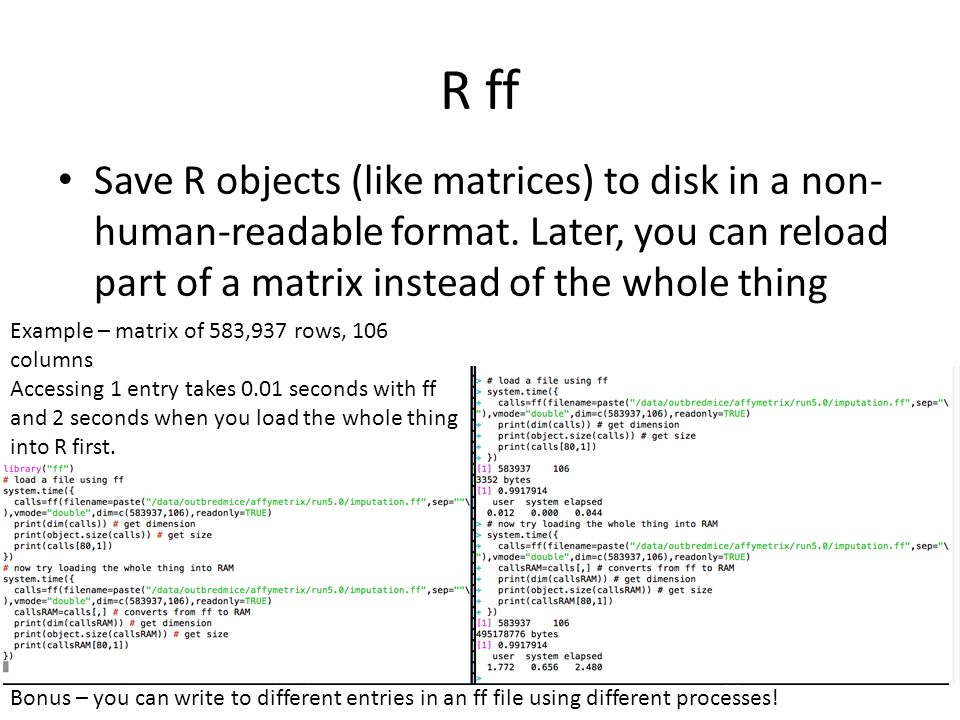 R ff Save R objects (like matrices) to disk in a non- human-readable format.