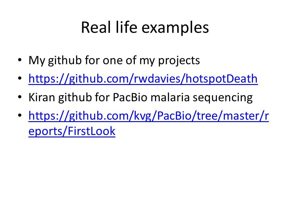Real life examples My github for one of my projects https://github.com/rwdavies/hotspotDeath Kiran github for PacBio malaria sequencing https://github