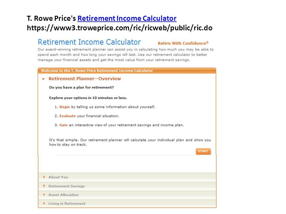 T. Rowe Price's Retirement Income CalculatorRetirement Income Calculator https://www3.troweprice.com/ric/ricweb/public/ric.do
