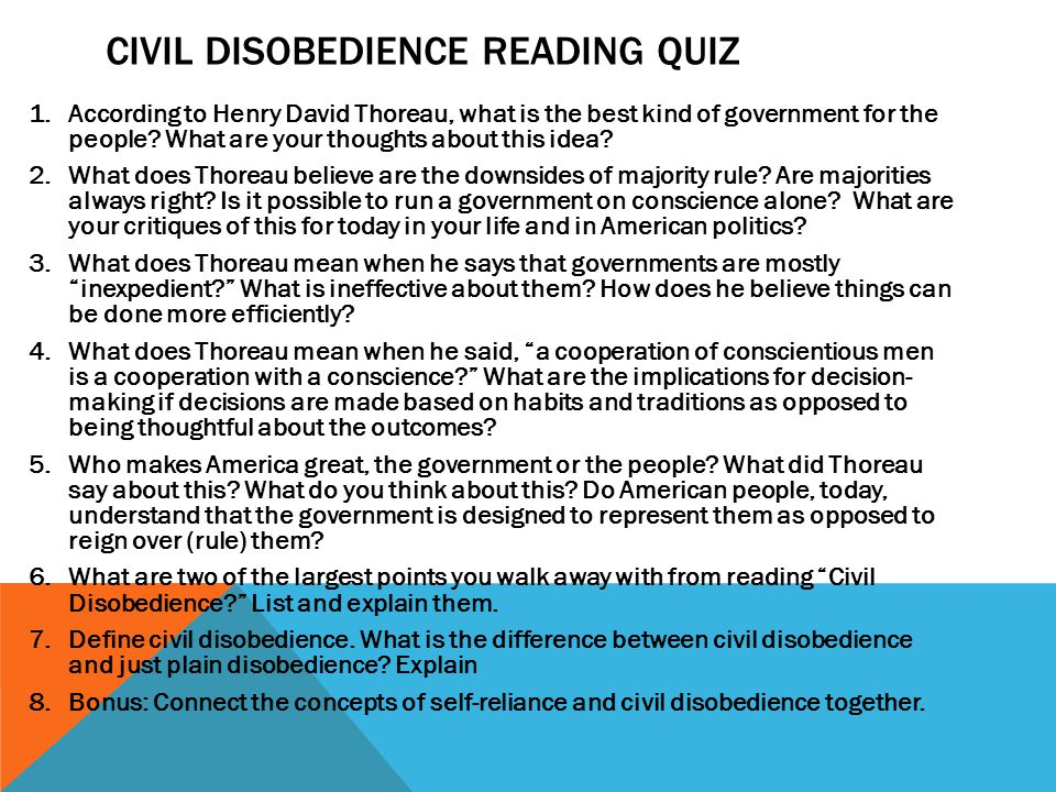 CIVIL DISOBEDIENCE READING QUIZ 1.According to Henry David Thoreau, what is the best kind of government for the people? What are your thoughts about t
